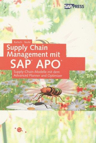 Supply Chain Management mit SAP APO: Supply-Chain-Modelle mit dem Advanced Planner & Optimizer (SAP PRESS)