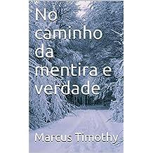 No caminho da mentira e verdade (Portuguese Edition)