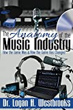 img - for The Anatomy of the Music Industry: How the Game Was & How the Game Has Changed book / textbook / text book