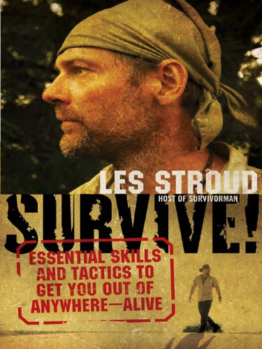 Survive!: Essential Skills and Tactics to Get You Out of Anywhere - Alive by [Stroud, Les]