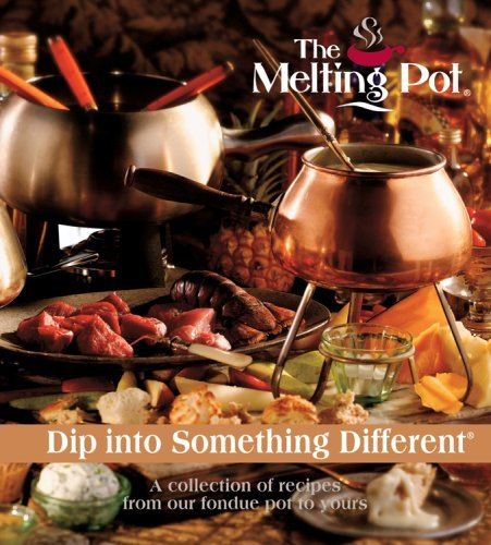 By Melting Pot Restaurants Inc - Dip Into Something Different: A Collection of Recipes from Our Fondue Pot to Yours (8/31/08)