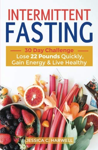 Intermittent Fasting: 30 Day Challenge - The Complete Guide to Lose 22 Pounds Quickly, Gain Energy & Live Healthy (22 Days Nutrition Challenge)