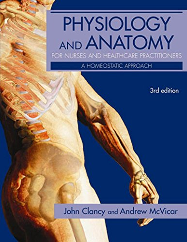 Download Physiology and Anatomy for Nurses and Healthcare Practitioners: A Homeostatic Approach, Third Edition (Hodder Arnold Publication) Pdf