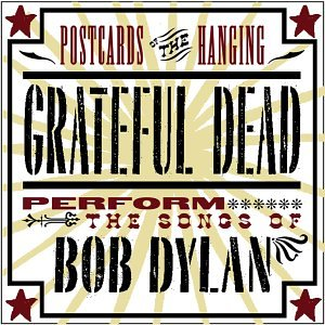 - Postcards of the Hanging - Grateful Dead Perform the Songs of Bob Dylan