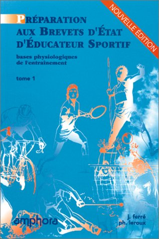 Les bases physiologiques de l'entraînement, tome 1 Poche – 25 septembre 1997 J. Ferré Ph. Leroux Amphora 285180281X