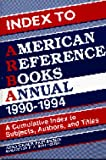 img - for Index to American Reference Books Annual, 1990-1994: A Cumulative Index to Subjects, Authors, and Titles book / textbook / text book
