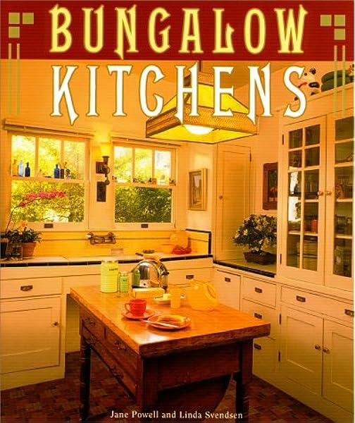 Bungalow Kitchens Powell Jane Svendsen Linda 9780879059507 Amazon Com Books