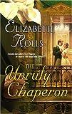 The Unruly Chaperon, Elizabeth Rolls, 0373293453