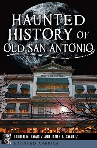 Haunted History of Old San Antonio (Haunted America) ()