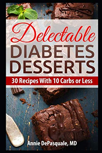 Delectable Diabetes Desserts: 30 Recipes With 10 Carbs or Less by Annie DePasquale MD