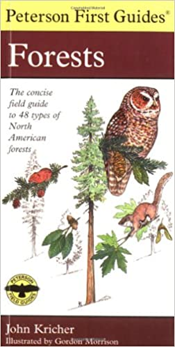 Peterson First Guide To Forests John C Kricher Roger Tory Gordon Morrison 0046442971973 Amazon Books