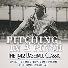 Pitching in a Pinch: Baseball from the Inside Audiobook by Christy Mathewson Narrated by Kyle Tait