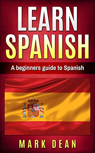 Learn spanish a beginners guide to spanish kindle edition by mark learn spanish a beginners guide to spanish by dean mark fandeluxe Choice Image