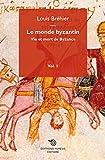 Le Monde Byzantin: Vie Et Mort De Byzance T1 (Histoire) by