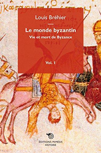 Le Monde Byzantin: Vie Et Mort De Byzance T1 (Histoire) by BREHIE LOUIS