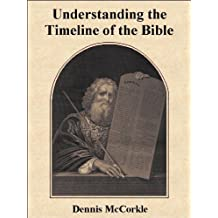 Understanding the Timeline of the Bible (Read the Bible Series Book 1)