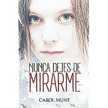 Nunca dejes de mirarme (Spanish Edition)