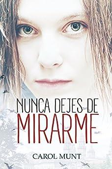 Nunca dejes de mirarme (Spanish Edition) by [Munt, Carol]