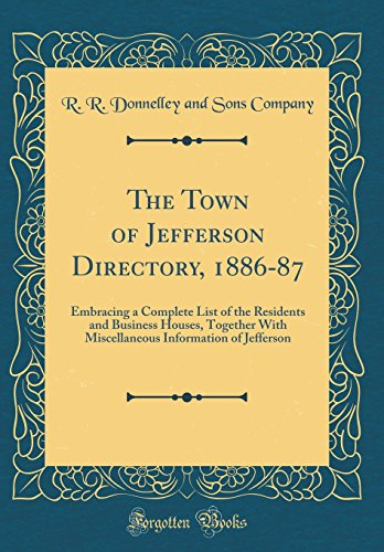 The Town Of Jefferson Directory  1886 87  Embracing A Complete List Of The Residents And Business Houses  Together With Miscellaneous Information Of Jefferson  Classic Reprint