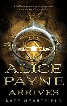 Alice Payne Arrives by [Heartfield, Kate]