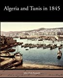 Algeria and Tunis In 1845, John Clark Kennedy, 1438535163