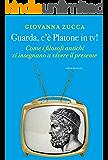 Guarda, c'è Platone in tv!: Come i filosofi antichi ci insegnano a vivere il presente (Le meraviglie)
