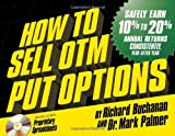 img - for How to Sell OTM Put Options (Safely Earn 10% to 20% Annual Returns Consistently, Year After Year) book / textbook / text book