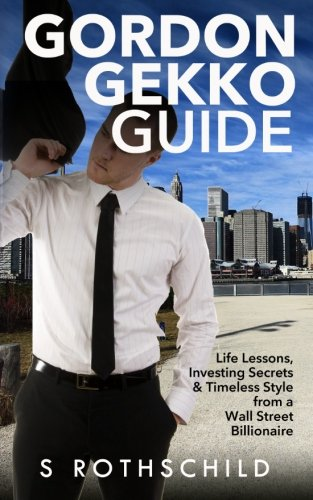 Gordon Gekko Guide: Life Lessons, Investing Secrets & Timeless Style from a Wall Street Billionaire PDF