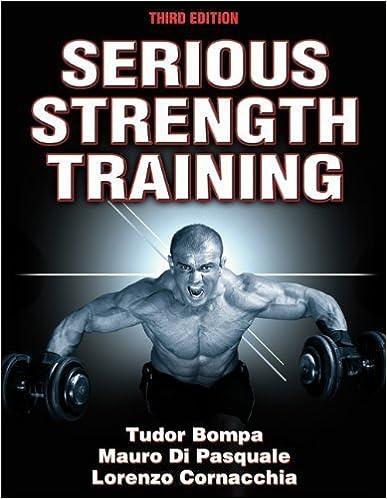 by Bompa, Tudor, Di Pasquale, Mauro, Cornacchia, Lorenzo Serious Strength Training-3rd Edition (2012)
