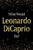 What Would Leonardo DiCaprio Do?: Black and Gold Leonardo DiCaprio Notebook