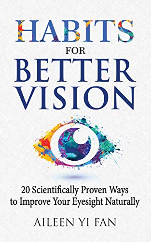 Habits for Better Vision: 20 Scientifically Proven Ways to Improve Your Eyesight Naturally by [Fan, Aileen Yi]