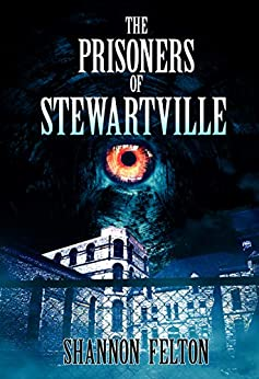 The Prisoners of Stewartville by [Felton, Shannon]