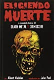 img - for Eligiendo Muerte: La improbable historia del death metal y grindcore (Spanish Edition) by Mudrian, Albert (2009) Paperback book / textbook / text book