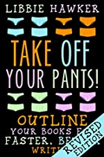 Take Off Your Pants!: Outline Your Books for Faster, Better Writing: Revised Edition
