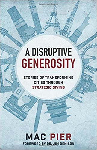A disruptive generosity stories of transforming cities through a disruptive generosity stories of transforming cities through strategic giving mac pier ray nixon jim denison 9780801075650 amazon books fandeluxe Images