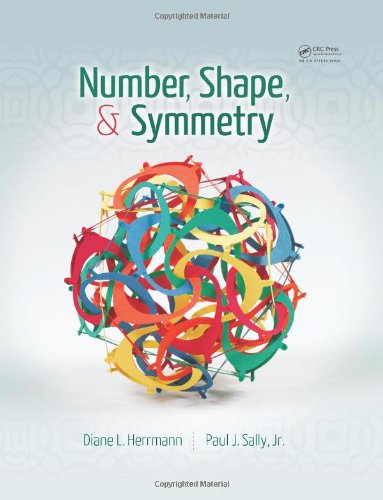 Number, Shape, Symmetry: An Introduction to Number Theory, Geometry, and Group Theory