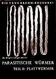 Die parasitischen Würmer, Teil 2 : Plattwürmer: Saugwürmer und Bandwürmer - ihre Biologie und Bekämpfung