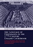 The Language of Defendants in the 17th-Century English Courtroom : A Socio-Pragmatic Analysis of the Prisoners' Interactional Role and Representation, Cecconi, Elisabetta, 3034311109