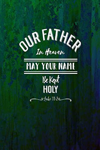 Download Luke 11:2 Our Father in heaven, may your name be kept holy: Bible Verse Quote Cover Composition Notebook Portable pdf epub