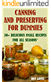 Canning and Preserving for Dummies: 30+ Delicious Small Recipes for All Seasons: (Home Canning Books, Canning Recipes for Beginners, Canning Guide, Preserving Food, Food Storage, Pressure Canning)