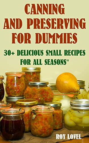 Canning and Preserving for Dummies: 30+ Delicious Small Recipes for All Seasons: (Home Canning Books, Canning Recipes for Beginners, Canning Guide, Preserving Food, Food Storage, Pressure Canning) by [Lovel, Roy]