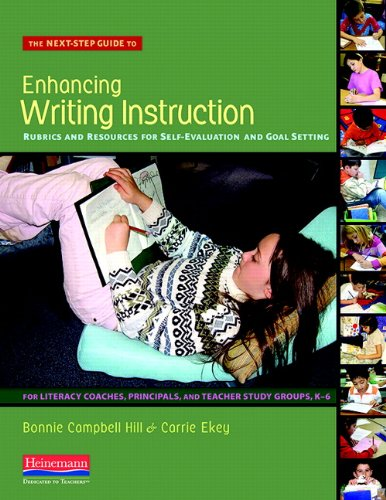 The Next-Step Guide to Enhancing Writing Instruction: Rubrics and Resources for Self-Evaluation and Goal Setting, For Literacy Coaches, Principals, and Teacher Study Groups, K-6