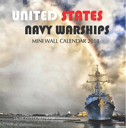 United States Navy Warships Mini Wall Calendar 2018: 16 Month Calendar