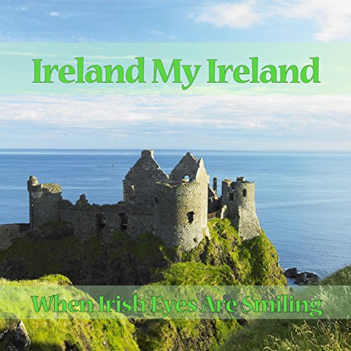 ireland-my-ireland-when-irish-eyes-are-smiling