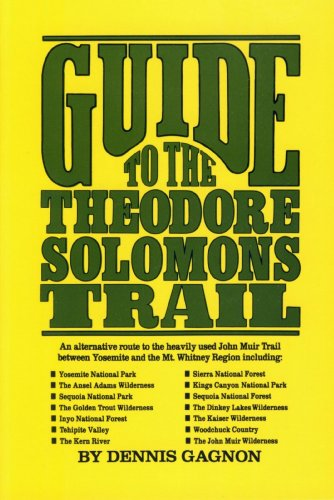 Guide to the Theodore Solomons Trail: An alternative route to the overused John Muir Trail between Yosemite and the Mt. Whitney - Muir Trail Whitney Mt John