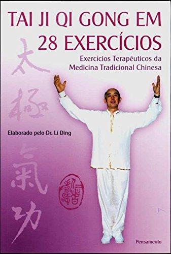 Tai Ji Qi Gong em 28 Exercicios: Exercícios Terapêuticos Da Medicina Tradicional Chinesa