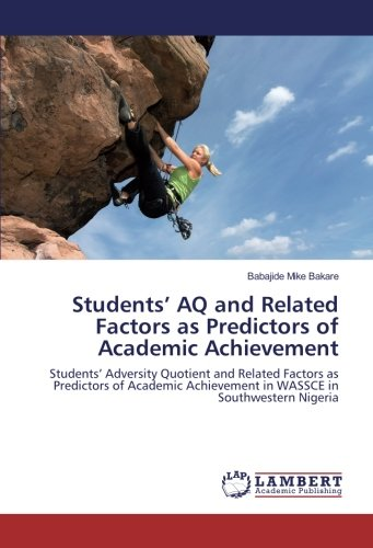 Students' AQ and Related Factors as Predictors of Academic Achievement: Students' Adversity Quotient and Related Factors as Predictors of Academic Achievement in WASSCE in Southwestern Nigeria pdf epub