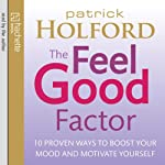 The Feel Good Factor: 10 Proven Ways to Boost Your Mood and Motivate Yourself | Patrick Holford