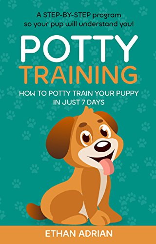 POTTY TRAINING FOR PUPPIES Complete Guide: How to potty train your puppy in just 7 days  A STEP-BY-STEP program so your pup will understand you! (potty train puppy, puppy training potty, potty train) (Best Way To Toilet Train A Dog)