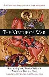 Virtue Of War: Reclaiming the Classic Christian Traditions East and West